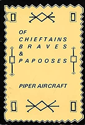 Of Chieftains Braves & Papooses: Piper Aircraft, Part 1