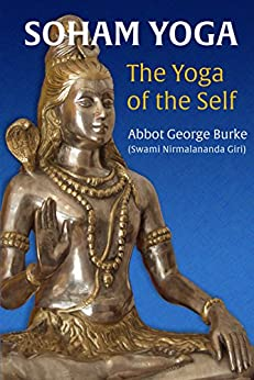 Soham Yoga: The Yoga of the Self: An In-Depth Guide to Effective Meditation by [Burke (Swami Nirmalananda Giri), Abbot George]