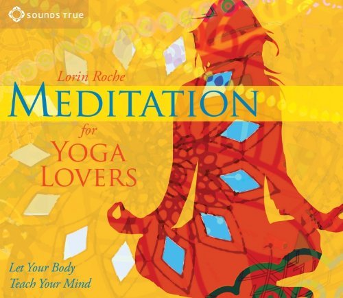 Read Online By Lorin Roche Meditation for Yoga Lovers: Let Your Body Teach Your Mind (Abridged) [Audio CD] pdf