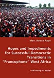 Hopes and Impediments for Successful Democratic Transitions in Francophone West Afric, Marc Adoux Papt, 3836436736