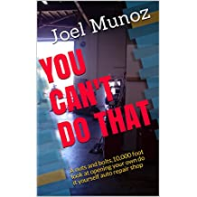 YOU CAN'T DO THAT: A nuts and bolts,10,000 foot look at opening your own do it yourself auto repair shop
