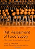 Risk Assessment of Food Supply : A Computable General Equilibrium Approach, Tanaka, Tetsuji and Hosoe, Nobuhiro, 1443841838