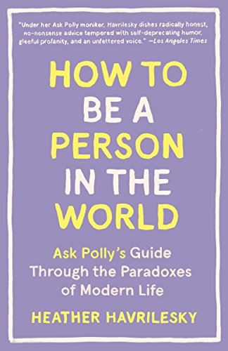 Amazon how to be a person in the world ask pollys guide how to be a person in the world ask pollys guide through the paradoxes of fandeluxe Images