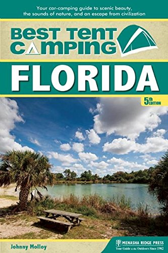 Best Tent Camping: Florida: Your Car-Camping Guide to Scenic Beauty, the Sounds of Nature, and an Escape from (Florida Tent)