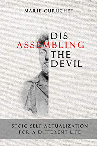 Disassembling the Devil: Stoic Self-Actualization for a Different Life