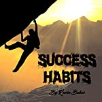 Success Habits: The Secrets to Changing Your Life for Good | Kevin Baker