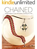 Chained: Create Gorgeous Chain Mail Jewelry One Ring at a Time