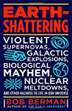 img - for Earth-Shattering: Violent Supernovas, Galactic Explosions, Biological Mayhem, Nuclear Meltdowns, and Other Hazards to Life in Our Universe book / textbook / text book