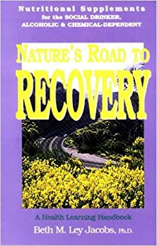 Book Nature's Road to Recovery: Nutritional Supplements for Recovering Alcoholic, Chemical-Dependent and the Social Drinker (Health Learning Handbook) by Beth M. Ley-Jacobs (1999-06-01)