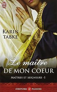 Maîtres et seigneurs 01 : Le maître de mon coeur, Tabke, Karin