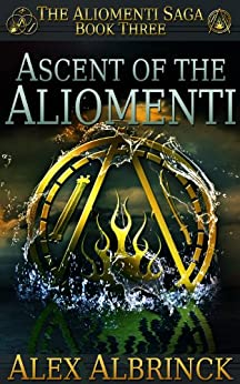 Ascent of the Aliomenti (The Aliomenti Saga - Book 3) by [Albrinck, Alex]