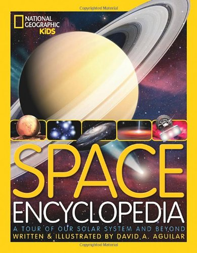Space Encyclopedia A Tour of Our Solar System and Beyond (National Geographic Kids)