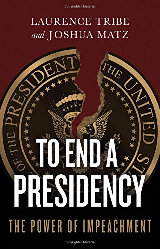 To End a Presidency: The Power of Impeachment cover