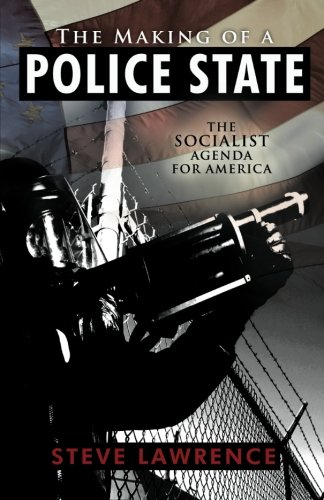 The Making of a Police State: The Socialist Agenda for America