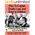 How To Explain Death, Loss, and Grief to Children: A Guide for Parents, Teachers, and Caring Adults (77 Ways to Parent Series)