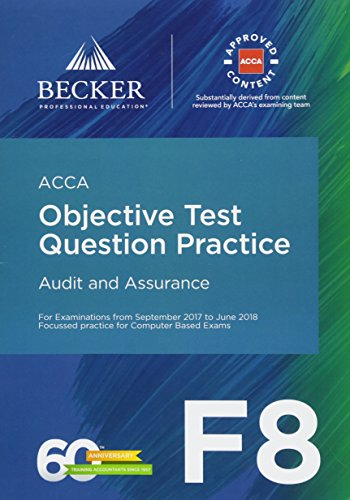 ACCA Approved – F8 Audit and Assurance (September 2017 to June 2018 Exams): Objective Test Question Practice Booklet