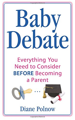 Download Baby Debate: Everything You Need to Consider BEFORE Becoming a Parent pdf epub