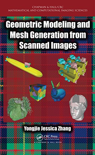 Geometric Modeling and Mesh Generation from Scanned Images (Chapman & Hall/CRC Mathematical and Computational Imaging Sciences Series)