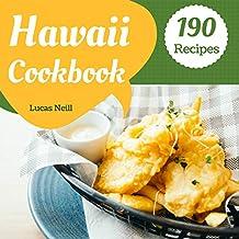 Hawaii Cookbook 190: Take A Tasty Tour Of Hawaii With 190 Best Hawaii Recipes! (Hawaii Cooking, Hawaii Recipe Book, Hawaii Grill Cookbook, Hawaii Banana Bread Recipe, Hawaii Vacation Book) [Book 1]