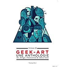 Geek-Art 02 : Une anthologie: Art, design, illustrations & sabre