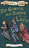 Sir Gawain, His Squire and His Lady (Squire's Tales)