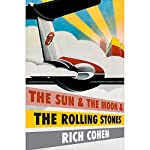 The Sun & the Moon & the Rolling Stones | Rich Cohen