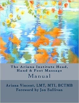 Book The Ariana Institute Head, Hand & Foot Massage: Manual (The Ariana Institute Eight Massage Manual Series) by Ariana Vincent (2014-11-25)