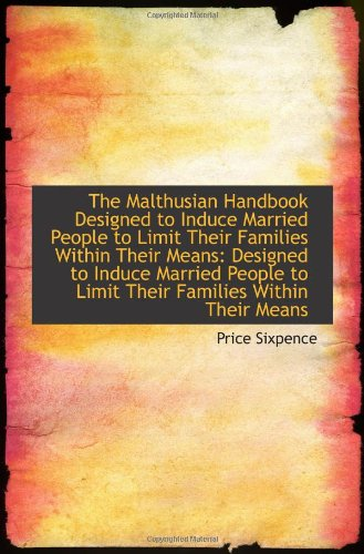 The Malthusian Handbook Designed to Induce Married People to Limit Their Families Within Their Means