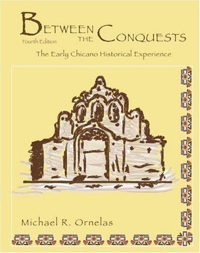 BETWEEN THE CONQUESTS: THE EARLY CHICANO HISTORICAL EXPERIENCE by ORNELAS MICHAEL R (2009-10-01)