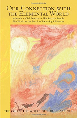Our Connection With The Elemental World: Kalevala, Olaf Åsteson, The Russian People: The World As The Result Of Balancing Influences (The Collected Works Of Rudolf Steiner)
