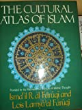 The Cultural Atlas of Islam, Ismail R. Al-Faruqi and Lamya Lois, 0029101905