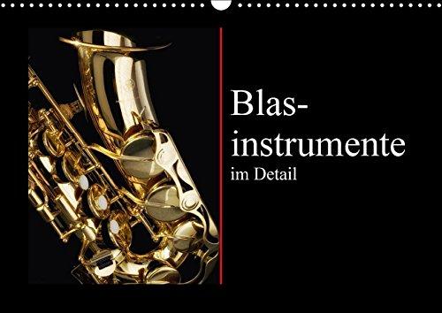 Blasinstrumente im Detail (Wandkalender 2017 DIN A3 quer): Ausdruckstarke Details von der Trompete und dem Saxophon (Monatskalender, 14 Seiten ) (CALVENDO Hobbys)
