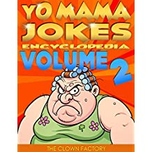 YO MAMA JOKES Encyclopedia...Yo Momma's Back With Even Funnier Jokes!: Try Not to Cry Your Eyes Out! (Yo Momma Jokes Book 2)