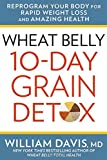 img - for Wheat Belly: 10-Day Grain Detox: Reprogram Your Body for Rapid Weight Loss and Amazing Health book / textbook / text book