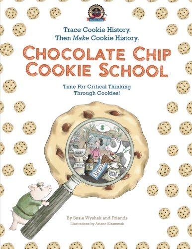 Chocolate Chip Cookie School: Learn Cookie History Then MAKE Cookie History