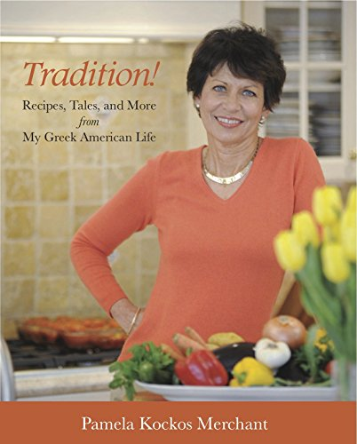 Tradition! Recipes, Tales, and More from My Greek American Life by Pamela Kockos Merchant