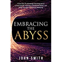 Embracing the Abyss: A true story of unknowingly becoming part of a fraud scandal, receiving a presidential pardon, and being surprised by a spiritual awakening