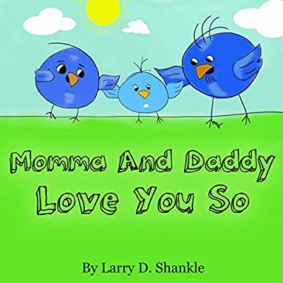 Children's books : Momma and Daddy Love You So - (Illustrated Picture Book for ages 0-4) Bedtime Stories for Kids, Beginner readers,Children's books about ... for Kids) (Simple Faith Books For Kids 1)