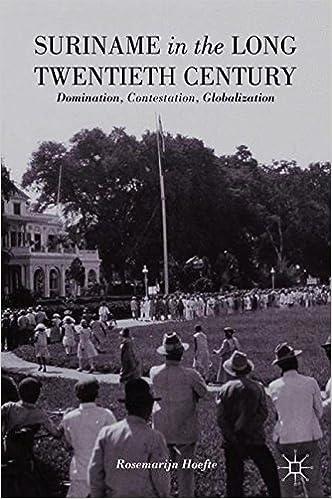 Suriname in the Long Twentieth Century: Domination, Contestation, Globalization