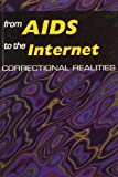 From AIDS to the Internet : Correctional Realities, American Correctional Association, 156991110X