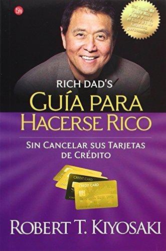 Guía para hacerse rico sin cancelar sus tarjetas de crédito (Padre Rico) (Spanish Edition) by Robert T. Kiyosaki (2011-09-01) (Tarjeta De Credito)