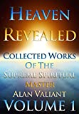 Heaven Revealed - Collected Works Of The Supreme Spiritual Master Alan Valiant - Volume 1