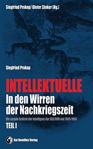 Intellektuelle in den Wirren der Nachkriegszeit Bd. I: Die soziale Schicht der Intelligenz der SBZ/DDR von 1945-1955
