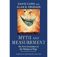 Myth and Measurement: The New Economics of the Minimum Wage - Twentieth-Anniversary Edition