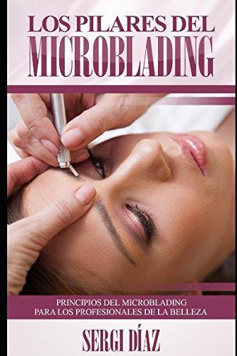 Los Pilares del Microblading: Principios del microblading para los profesionales de la belleza (Spanish Edition), by Sergi Díaz