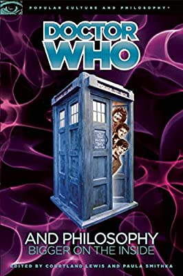 Doctor Who and Philosophy: Bigger on the Inside (Popular Culture and