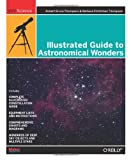 Illustrated Guide to Astronomical Wonders : From Novice to Master Observer, Thompson, Robert Bruce and Thompson, Barbara Fritchman, 0596526857