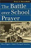 The Battle over School Prayer: How Engel v. Vitale Changed America (Landmark Law Cases and American Society) (Landmark Law Cases & American Society)