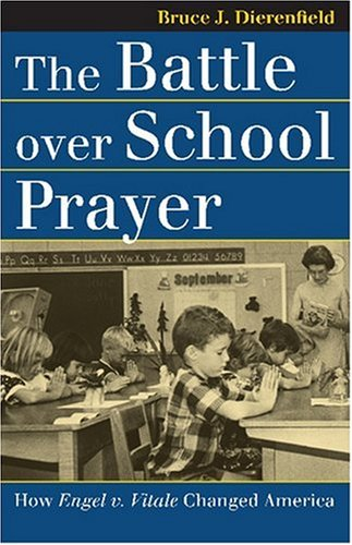 The Battle over School Prayer: How Engel v. Vitale Changed America (Landmark Law Cases and American Society) (Landmark Law Cases & American Society)
