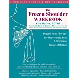 The Frozen Shoulder Workbook: Trigger Point Therapy for Overcoming Pain and Regaining Range of Motion (A New Harbinger Self-H